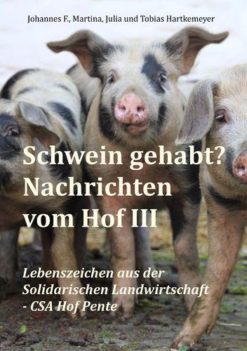 Schwein gehabt? Nachrichten vom Hof III