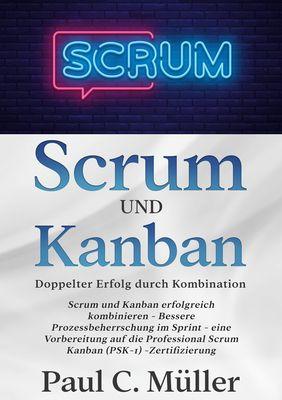Scrum und Kanban - Doppelter Erfolg durch Kombination