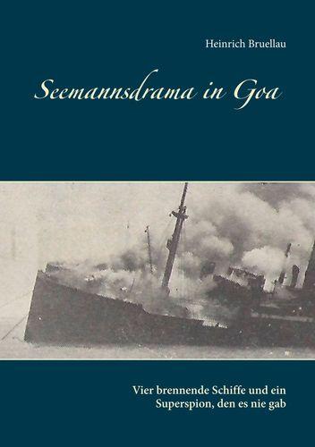 Seemannsdrama in Goa - Vier brennende Schiffe und ein Superspion, den es nie gab