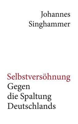 Selbstversöhnung – Gegen die Spaltung Deutschlands