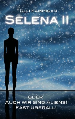 Selena II oder Auch wir sind Aliens! Fast überall!