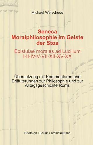 Seneca - Moralphilosophie im Geiste der Stoa - Epistulae morales ad Lucilium I-II-IV-V-VII-XII-XV-XX
