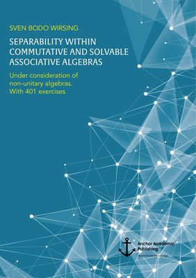 Separability within commutative and solvable associative algebras. Under consideration of non-unitary algebras. With 401 exercises
