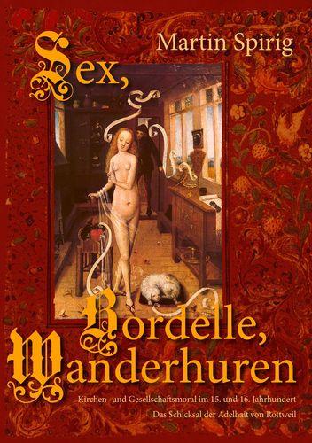 Sex - Bordelle - Wanderhuren. Kirchen- und Gesellschaftsmoral im 15. und 16. Jahrhundert