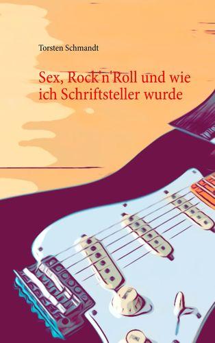 Sex, Rock'n'Roll und wie ich Schriftsteller wurde