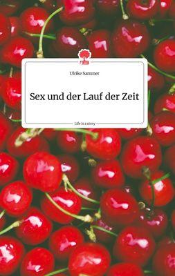 Sex und der Lauf der Zeit. Life is a Story - story.one