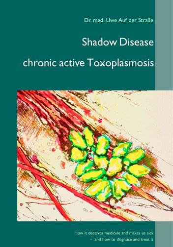 Shadow Disease chronic active Toxoplasmosis
