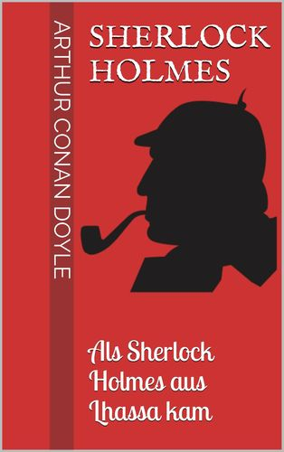 Sherlock Holmes - Als Sherlock Holmes aus Lhassa kam