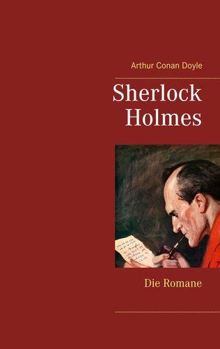Sherlock Holmes - Die Romane (Gesamtausgabe mit über 100 Illustrationen)