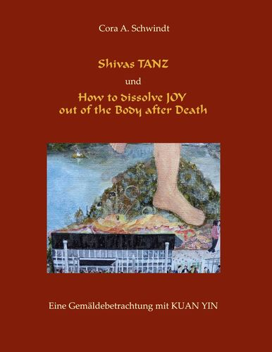 shivas-tanz-und-how-to-dissolve-joy-out-of-the-body-after-death-cora-a-schwindt-9783750494879