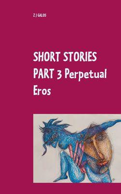Short Stories Part 3  Perpetual Eros