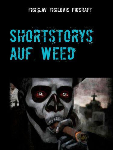 Shortstorys auf Weed