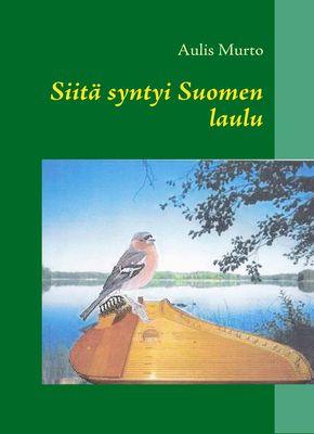 Siitä syntyi Suomen laulu