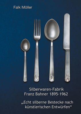 Silberwaren-Fabrik Franz Bahner 1895-1962
