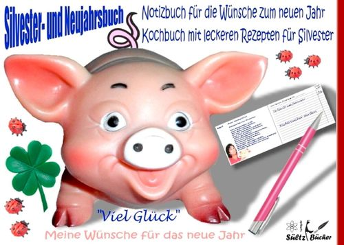 Silvester- und Neujahrbuch - Notizbuch für die Wünsche zum neuen ...