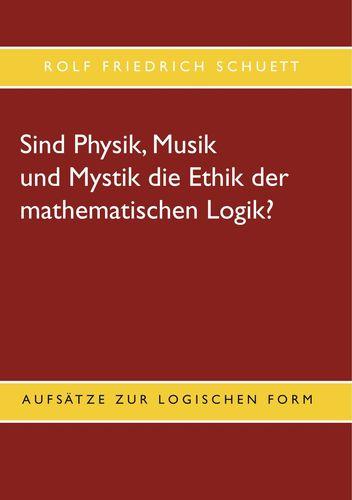Sind Physik, Musik und Mystik die Ethik der mathematischen Logik?