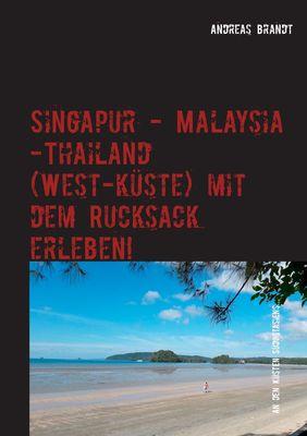 Singapur - Malaysia - Thailand (Westküste) mit dem Rucksack erleben!