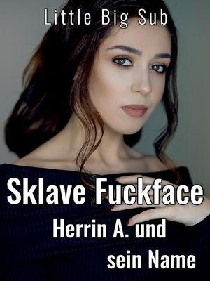 Sklave Fuckface - Herrin A. und sein Name
