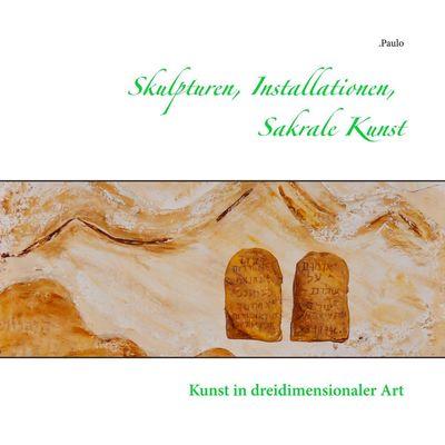Skulpturen, Installationen, Sakrale Kunst