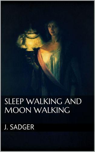 Sleep Walking and Moon Walking
