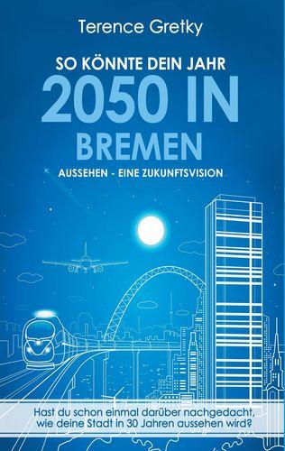 So könnte dein Jahr 2050 in Bremen aussehen - Eine Zukunftsvision