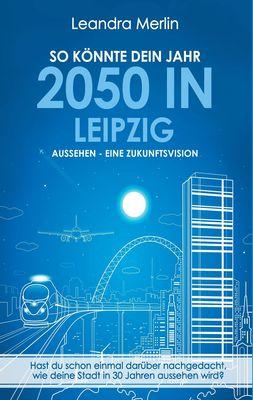 So könnte dein Jahr 2050 in Leipzig aussehen - Eine Zukunftsvision