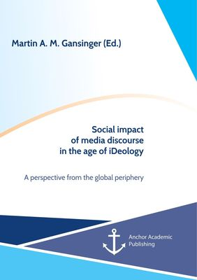Social impact of media discourse in the age of iDeology. A perspective from the global periphery