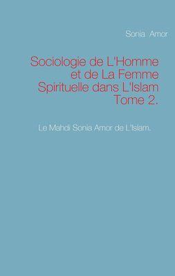 Sociologie de L'Homme et de La Femme Spirituelle dans L'Islam Tome 2.