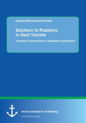 Solutions to Problems in Heat Transfer. Transient Conduction or Unsteady Conduction
