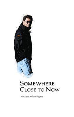 Somewhere Close to Now