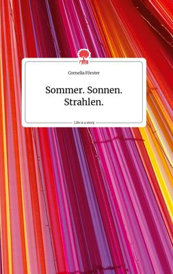 Sommer. Sonnen. Strahlen. Life is a Story - story.one