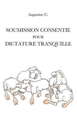 Soumission Consentie Pour Dictature Tranquille