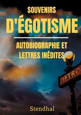Souvenirs d'Égotisme : autobiographie et lettres inédites