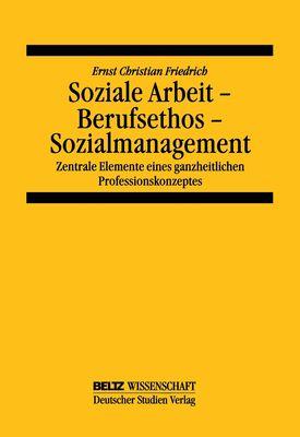 Soziale Arbeit - Berufsethos - Sozialmanagement
