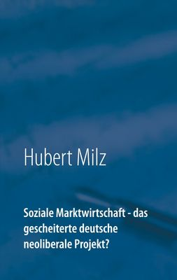 Soziale Marktwirtschaft - das gescheiterte deutsche neoliberale Projekt?