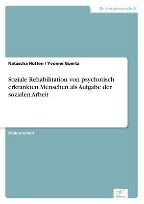 Soziale Rehabilitation von psychotisch erkrankten Menschen als Aufgabe der sozialen Arbeit