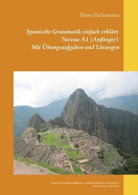 Spanische Grammatik einfach erklärt Niveau A1 (Anfänger) Mit Übungsaufgaben und Lösungen