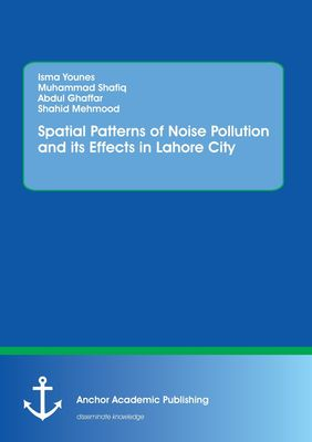 Spatial Patterns of Noise Pollution and its Effects in Lahore City