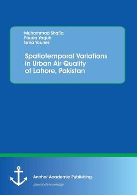 Spatiotemporal Variations in Urban Air Quality of Lahore, Pakistan