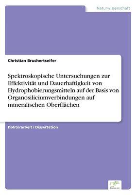 Spektroskopische Untersuchungen zur Effektivität und Dauerhaftigkeit von Hydrophobierungsmitteln auf der Basis von Organosiliciumverbindungen auf mineralischen Oberflächen