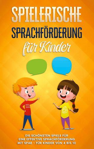 Spielerische Sprachförderung für Kinder: Die schönsten Spiele für eine effektive Sprachförderung mit Spaß - für Kinder von 4 bis 10
