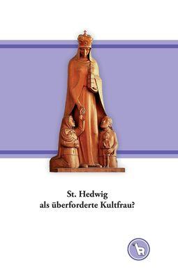 St. Hedwig als überforderte Kultfrau?