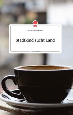 Stadtkind sucht Land. Life is a Story - story.one
