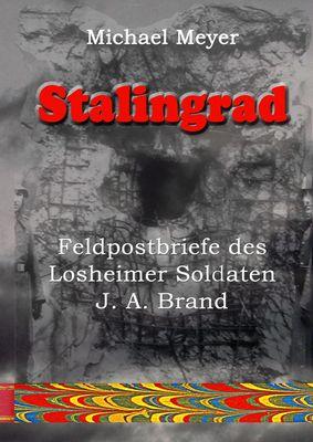 Stalingrad - Feldpostbriefe des Losheimer Soldaten J. A. Brand