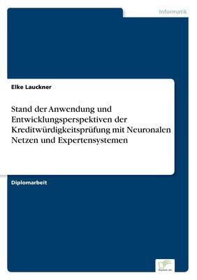 Stand der Anwendung und Entwicklungsperspektiven der Kreditwürdigkeitsprüfung mit Neuronalen Netzen und Expertensystemen