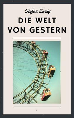 Stefan Zweig: Die Welt von gestern