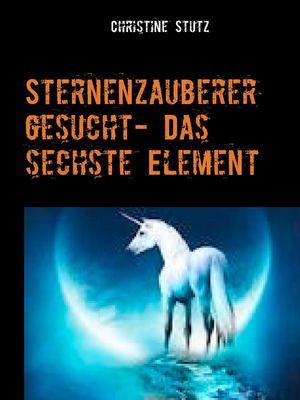 Sternenzauberer gesucht- Das sechste Element