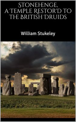 Stonehenge, a Temple Restor'd to the British Druids