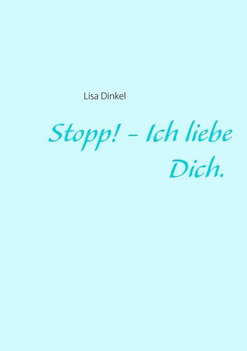 Stopp! - Ich liebe Dich.