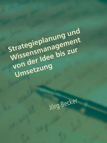 Strategieplanung und Wissensmanagement von der Idee bis zur Umsetzung